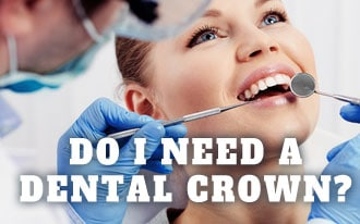 Why do I Need a Dental Crown?